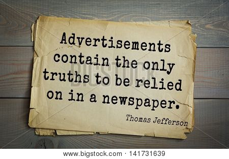 American President Thomas Jefferson (1743-1826) quote. Advertisements contain the only truths to be relied on in a newspaper.