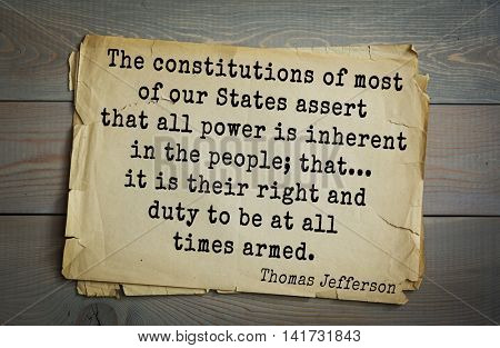 American President Thomas Jefferson (1743-1826) quote The constitutions of most of our States assert that all power is inherent in people; that... it is their right and duty to be at all times armed.