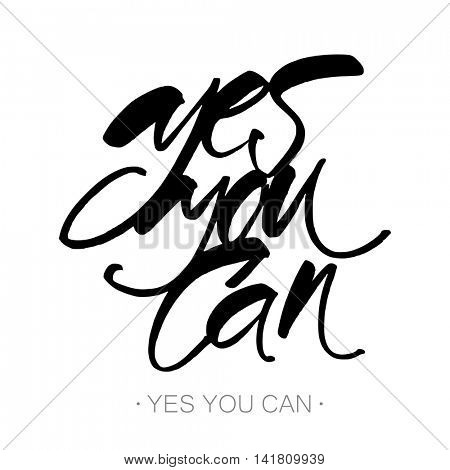 Yes you can. Motivation handwritten quote phrase design. Hand lettering.  Modern calligraphy. Vector illustration.