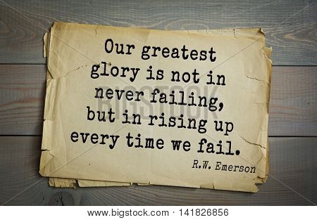 Aphorism Ralph Waldo Emerson (1803-1882) - American essayist, poet, philosopher, social activist quote. Our greatest glory is not in never failing, but in rising up every time we fail.