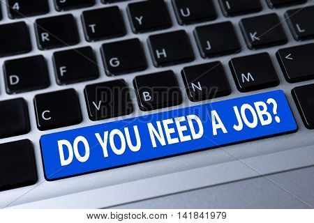 Do You Need A Job?