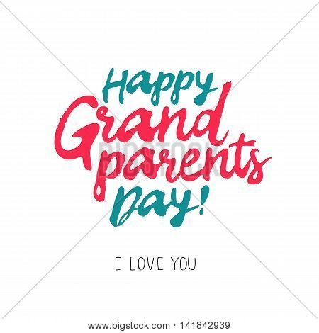 Happy grandparents day! I love you. The trend calligraphy. Vector illustration on white background. Excellent gift holiday card.