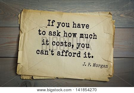 American banker J. P. Morgan (1837-1917) quote. If you have to ask how much it costs, you can't afford it.  poster