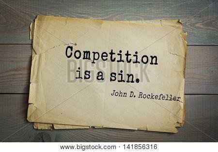 American businessman, billionaire John D. Rockefeller (1839-1937) quote.Competition is a sin.