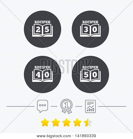 Cookbook icons. 25, 30, 40 and 50 recipes book sign symbols. Chat, award medal and report linear icons. Star vote ranking. Vector