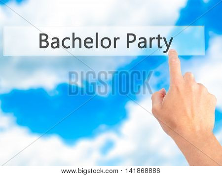 Bachelor Party - Hand Pressing A Button On Blurred Background Concept On Visual Screen.