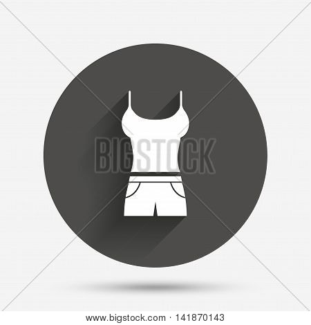 Women T-shirt and shorts sign icon. Intimates and sleeps symbol. Circle flat button with shadow. Vector