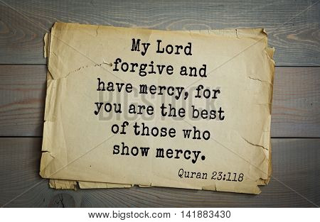 Islamic Quran Quotes.My Lord forgive and have mercy, for you are the best of those who show mercy.