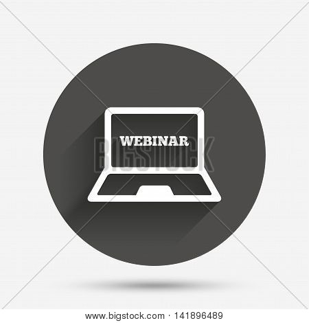 Webinar laptop sign icon. Notebook Web study symbol. Website e-learning navigation. Circle flat button with shadow. Vector