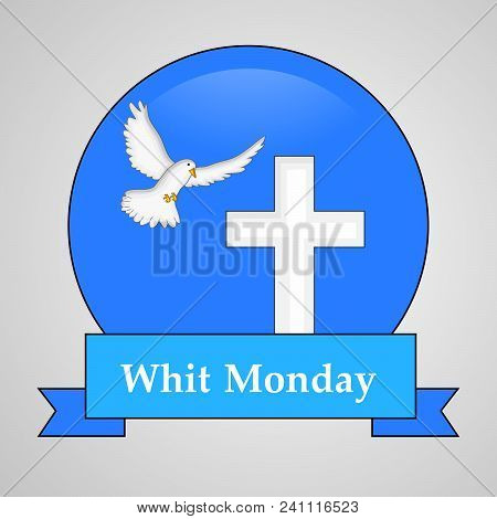 Illustration Of Dove And Cross With Whit Monday Text On The Occasion Of Christian Whit Monday