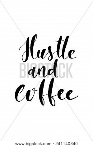 Hand Drawn Word. Brush Pen Lettering With Phrase Hustle And Coffee.