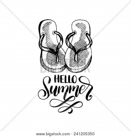 Hello Summer, Hand Lettering. Vector Inspirational Phrase With Drawn Flip Flops.