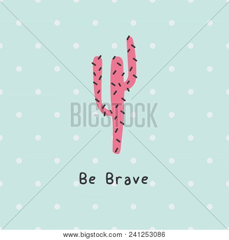 Be Brave Cute Pink Cactus Print Poster. A Playful, Modern, And Flexible Print For Brand Who Has Cute