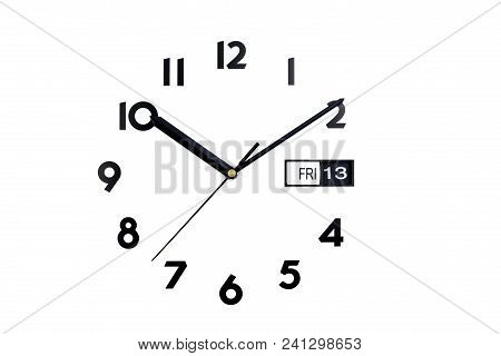 Top View Of The Clock Face. The Dial Of Watches. The Hands On The Clock. Calendar, Friday, 13 Day.