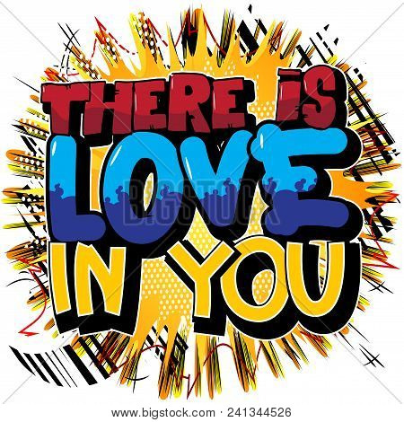 There Is Love In You. Vector Illustrated Comic Book Style Design. Inspirational, Motivational Quote.