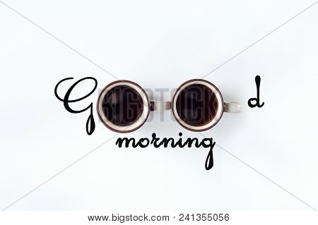 Coffee Cup Greeting Card Inscription With Wishes Good Morning, On White Background.