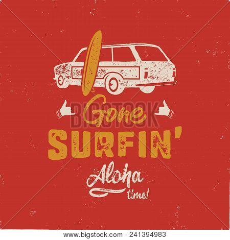 Vintage Hand Drawn Summer T-shirt. Gone Surfing - Aloha Time With Surf Old Car, Van And Shaka Sign.