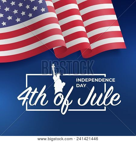 Fourth Of July Independence Day 2018. United States Waving Flag. Fourth Of July Celebrate. 4th Of Ju