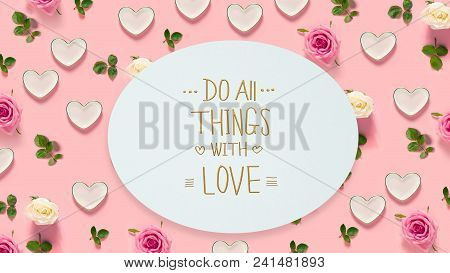 Do All Things With Love Message With Pink Roses And Hearts