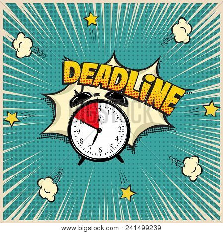 Deadline Concept Illustration In Comic Book Style. Vector Alarm Clock And Deadline Word On Pop Art B