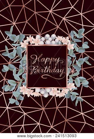 Happy Birthday Greeting Card With Pink Gold Geometric Frame, Flowers And Eucalyptus On Burgundy Back