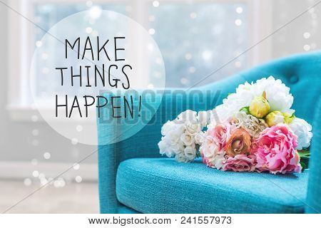 Make Things Happen Message With Flower Bouquets With Turquoise Chair