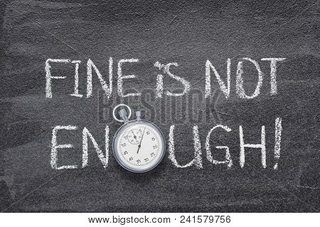 Fine Is Not Enough Phrase Handwritten On Chalkboard With Vintage Precise Stopwatch Used Instead Of O
