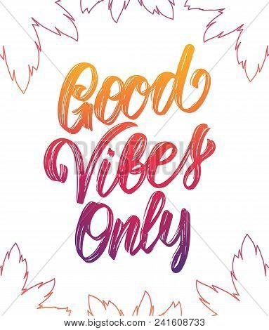 Vector Illustration: Colorful Handwritten Type Lettering Of Good Vibes Only With Palm Leaves On Whit