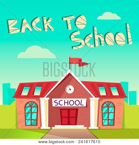 Back To School Concept. Building Schoolhouse Flat Vector Illustration. Education Poster. Elementary,