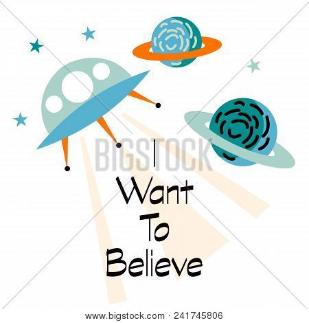 i want to believe slogan with spaceship or ufo vector. For kids t-shirt or all designs. poster