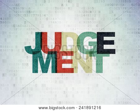 Law Concept: Painted Multicolor Text Judgement On Digital Data Paper Background
