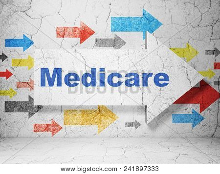 Health Concept:  Arrow With Medicare On Grunge Textured Concrete Wall Background, 3d Rendering