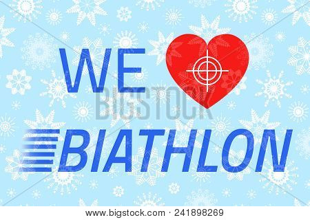 We Love Biathlon Vector Poster With Text. White Snowflakes Texture. Heart, Target, Sight Icons On A