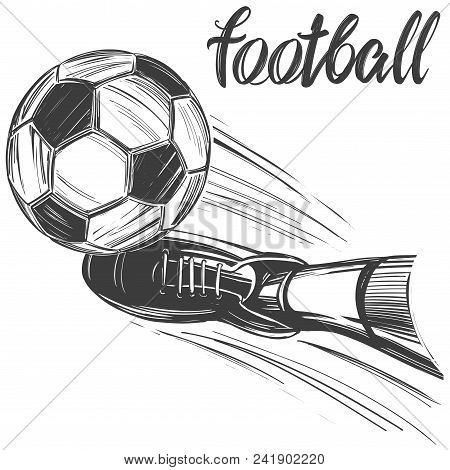 Football, Soccer Ball, Sports Game, Calligraphic Text, Emblem Sign Hand Drawn Vector Illustration Sk
