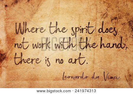 Where The Spirit Does Not Work With The Hand, There Is No Art - Ancient Italian Artist Leonardo Da V