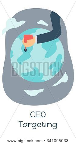 Ceo Targeting Illustration. The Owner's Hand Holds A Red Mark On The Globe. Business Vector
