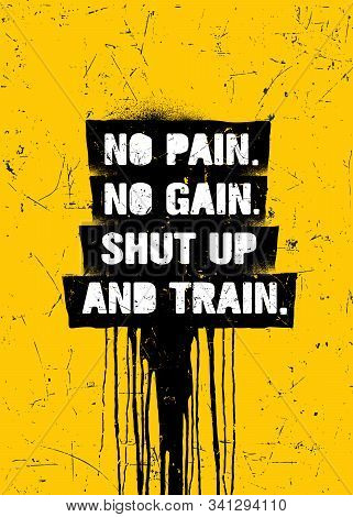 No Pain No Gain.shut Up And Train. Strong Inspiring Gym Workout Typography Motivation Quote Poster C