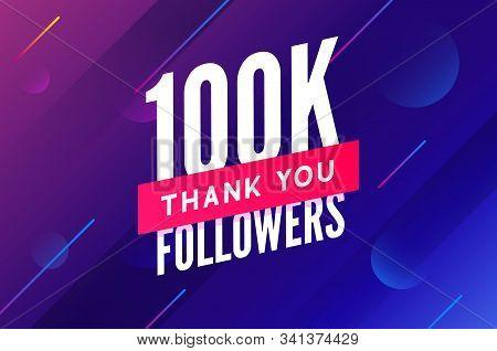 100000 Followers Vector. Greeting Social Card Thank You Followers. Congratulations 100k Follower Des