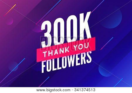 300000 Followers Vector. Greeting Social Card Thank You Followers. Congratulations 300k Follower Des