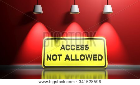 Access Not Allowed Yellow Sign At Red Wall - 3d Rendering Illustration