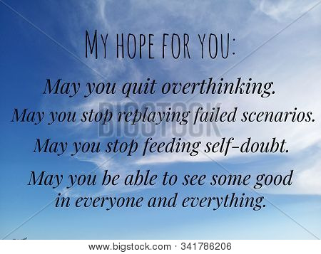 Inspirational Words - My Hope For You, My You Quit Overthinking, To Stop Replying Failed Scenarios,