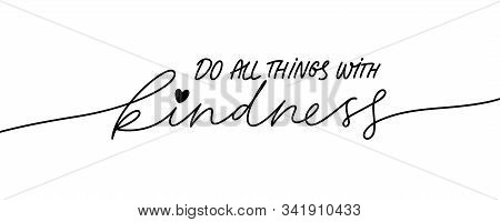 Do All Things With Kindness Hand Drawn Vector Calligraphy. Brush Pen Style Modern Lettering. Ink Ill