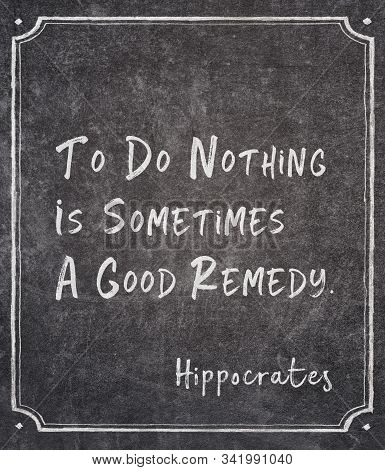 To Do Nothing Is Sometimes A Good Remedy - Famous Ancient Greek Physician Hippocrates Quote Written