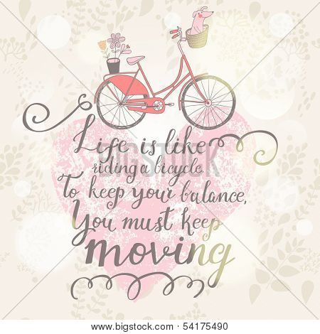 Live is like riding a bicycle. To keep your balance, You must keep moving. Vintage romantic card in vector. Concept background in pastel colors