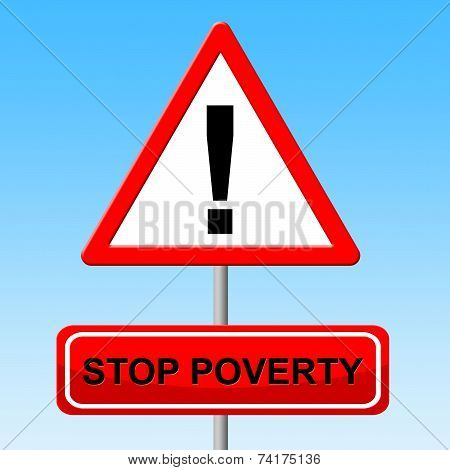 Stop Poverty Shows Warning Sign And Danger