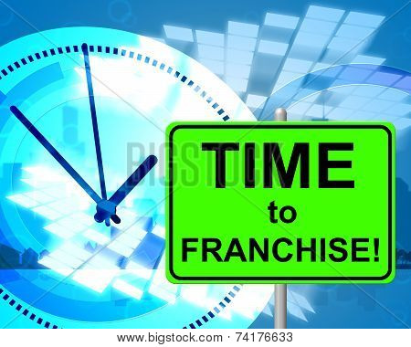 Time To Franchise Represents At The Moment And Concession