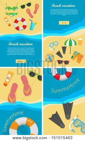 Summertime and beach vacation posters set. Snorkel flippers mask ball cream umbrella trousers slippers lifebuoy and glasses on the sand near sea or ocean. Travelling banner. Things for rest. Vector