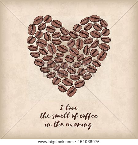Vector card with heart made of coffee beans. Shape of heart. I love the smell of coffee in the morning.