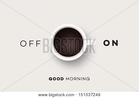 Good Morning. Conceptual Motivation Illustration With Cup Of Coffee And Abstract On Off Switcher.
