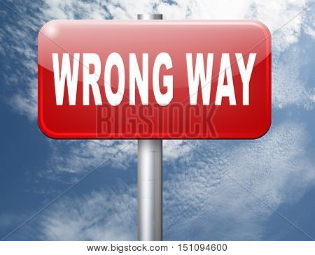 wrong way big mistake turn back road sign billboard 3D illustration
